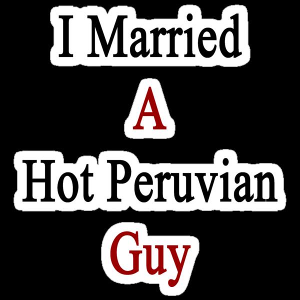 I Married A Hot Peruvian Guy by supernova23