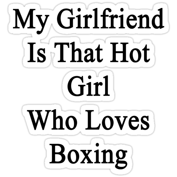 My Girlfriend Is That Hot Girl Who Loves Boxing by supernova23