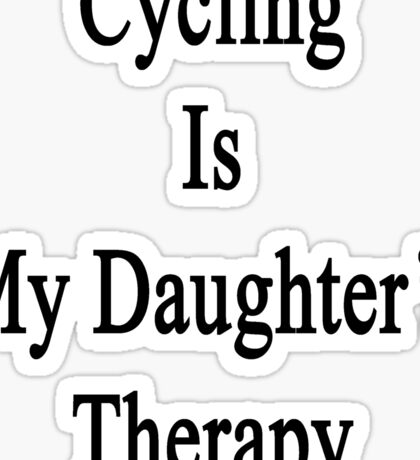 Cycling Is My Daughter's Therapy Sticker