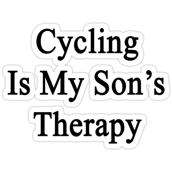 Cycling Is My Son's Therapy by supernova23