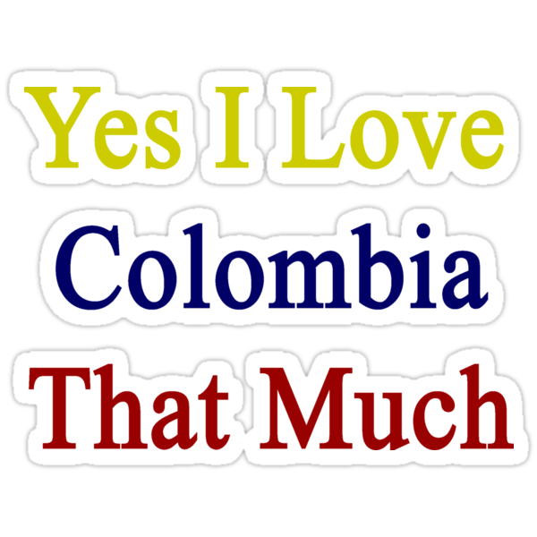 Yes I Love Colombia That Much by supernova23