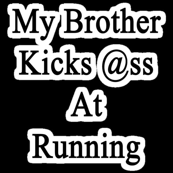 My Brother Kicks Ass At Running by supernova23