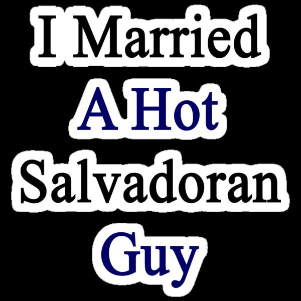 I Married A Hot Salvadoran Guy by supernova23