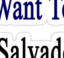 You Know You Want To Be Salvadoran Like Me Sticker
