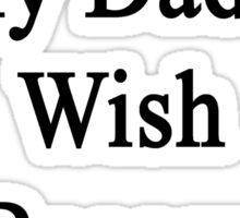 I Support My Dad's Wish To Become A Fireman  Sticker