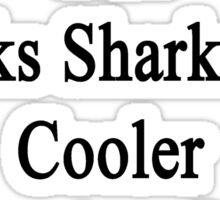 I'm The Girl Who Thinks Sharks Are Cooler Than Anything Else Sticker