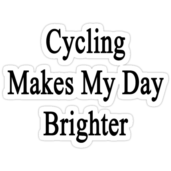 Cycling Makes My Day Brighter by supernova23