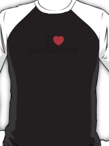 I Love DAUGHTRY T-Shirt