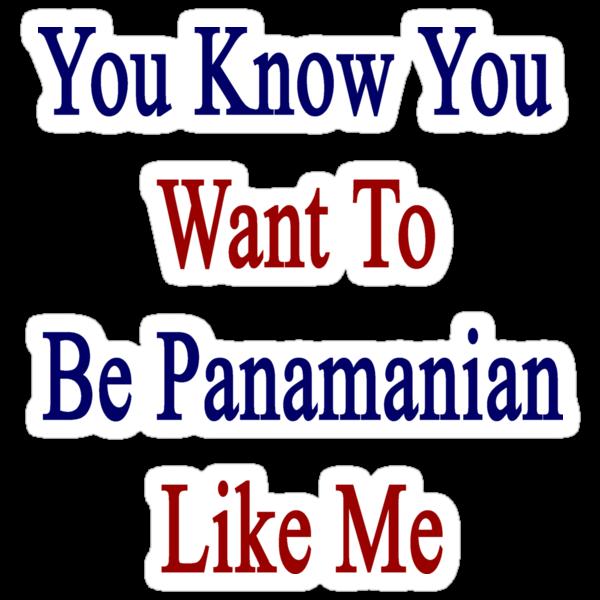 You Know You Want To Be Panamanian Like Me by supernova23