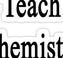 I'm Here To Teach Chemistry Not To Babysit  Sticker
