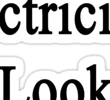 Great Electricians Look Like Me Sticker