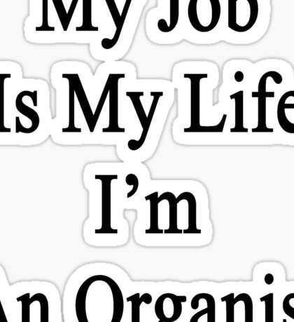 My Job Is My Life I'm An Organist Sticker