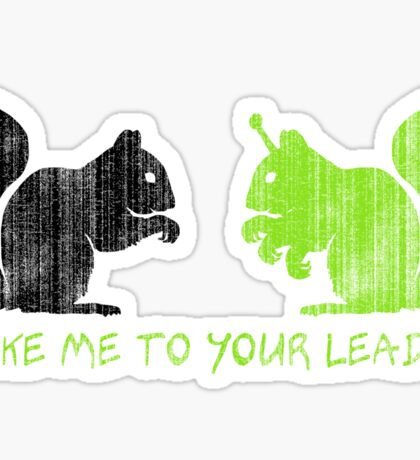 """Alien Space Squirrel """"Take Me To Your Leader"""" Sticker"""
