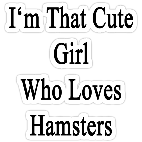 I'm That Cute Girl Who Loves Hamsters by supernova23