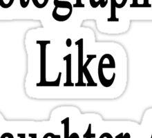 Good Photographers Like My Daughter Aren't Cheap Sticker