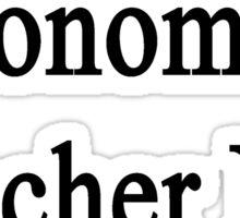 I'm An Economics Teacher Not Your Mom Sticker