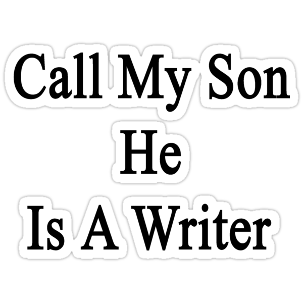 Call My Son He Is A Writer by supernova23