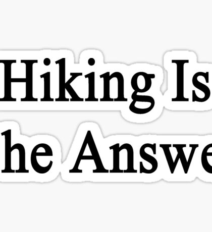 Hiking Is The Answer Sticker
