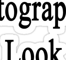 Great Photographers Look Like Me Sticker