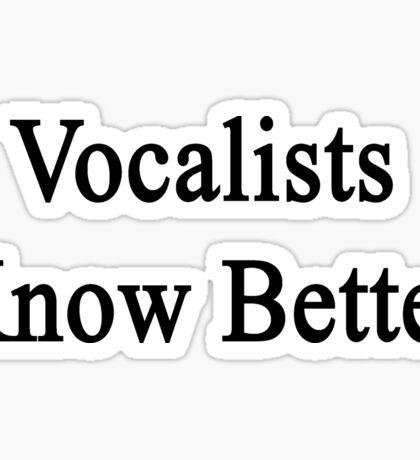 Vocalists Know Better Sticker