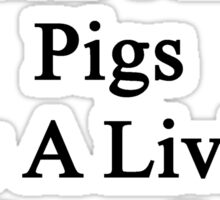 My Son Doesn't Heal Pigs For A Living He Does It For Fun Sticker
