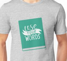 Use Your Words T-Shirt