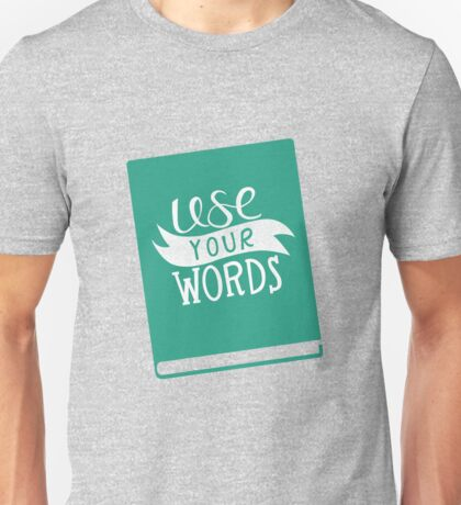 Use Your Words Unisex T-Shirt
