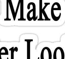 Truckers Make Better Looking Children  Sticker