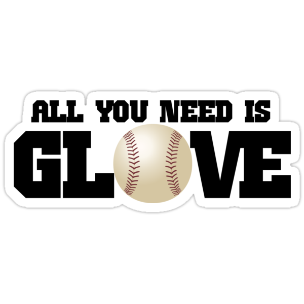 All You Need is Glove by shakeoutfitters