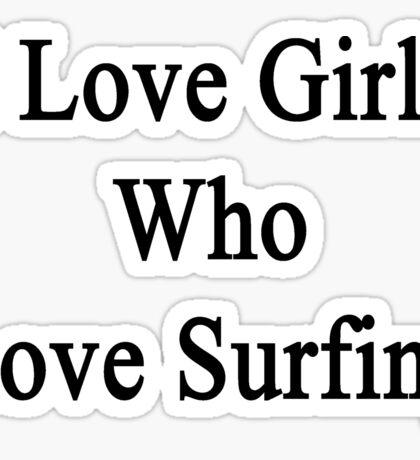 I Love Girls Who Love Surfing  Sticker