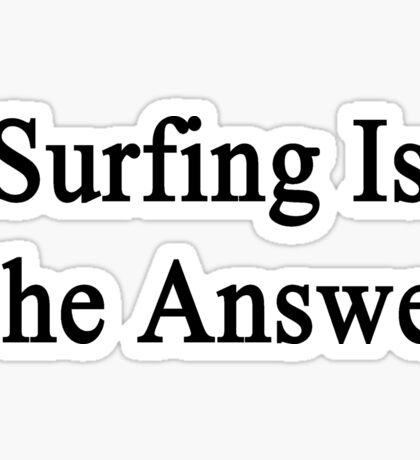 Surfing Is The Answer Sticker