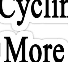 To Me Cycling Is More Than A Sport Sticker