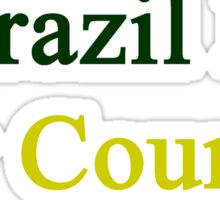 Brazil Is My Country  Sticker