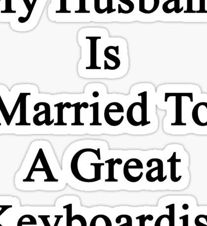 My Husband Is Married To A Great Keyboardist Sticker