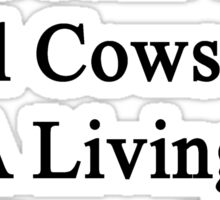 My Daughter Doesn't Heal Cows For A Living She Does It For Fun  Sticker