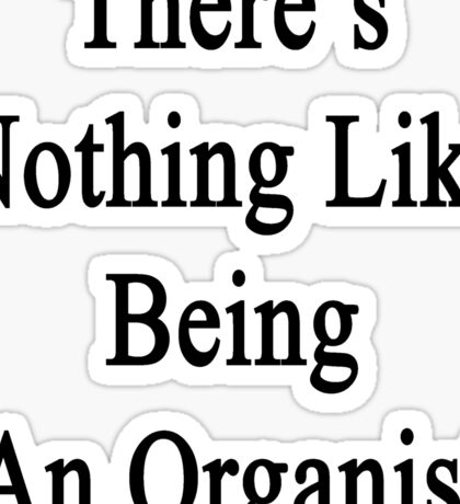 There's Nothing Like Being An Organist  Sticker
