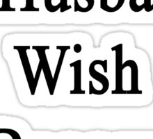 I Support My Husband's Wish To Become A Writer Sticker