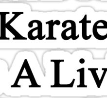 My Dad Doesn't Do Karate For A Living He Does It For Fun Sticker