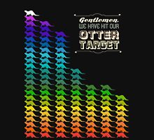 Gentlemen, We Have Hit Our Otter Target Unisex T-Shirt