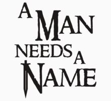 A Man Needs A Name [Black] by Mighteez