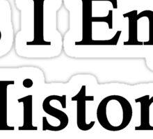Yes I Enjoy History Sticker