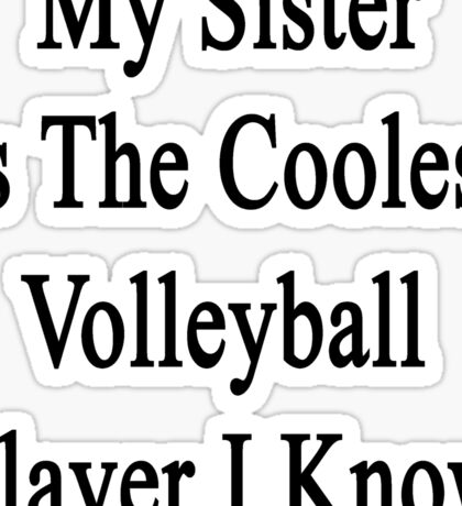 My Sister Is The Coolest Volleyball Player I Know Sticker