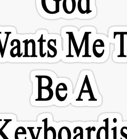 God Wants Me To Be A Keyboardist  Sticker