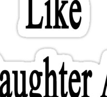 Good Mechanics Like My Daughter Aren't Cheap Sticker