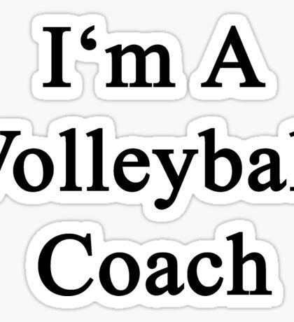 I'm A Volleyball Coach Sticker