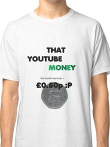 That YOUTUBE MONEY !! = TROLOLOLOL Classic T-Shirt