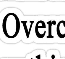 Nurses Can Overcome Anything  Sticker