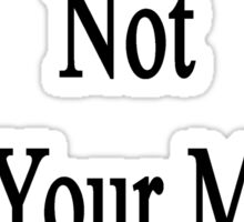 Like It Or Not I'm Your Music Teacher  Sticker