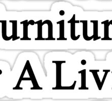 My Mom Doesn't Fix Furniture For A Living She Does It For Fun  Sticker