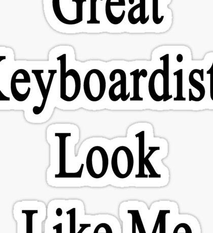 Great Keyboardists Look Like Me Sticker